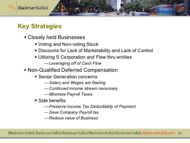 Key Strategies <ul><li>Closely held Businesses </li></ul><ul><ul><li>Voting and Non-voting Stock </li></ul></ul><ul><ul><l...