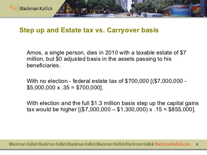 Step up and Estate tax vs. Carryover basis <ul><li>Amos, a single person, dies in 2010 with a taxable estate of $7 million...