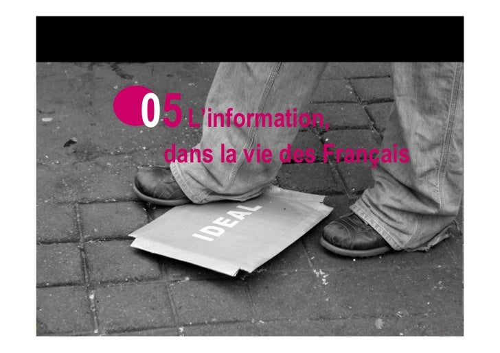 05 L'information,                   dans la vie des FrançaisWITHOUT INFORMATION ARE WE NOTHING ?
