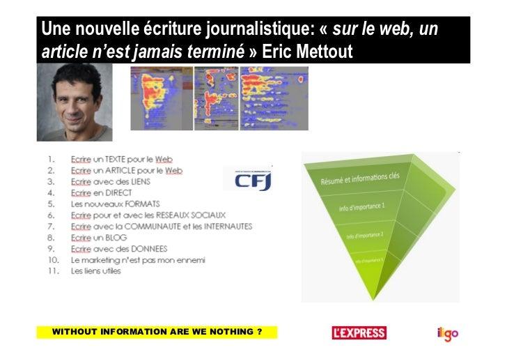 Une nouvelle écriture journalistique: « sur le web, unarticle n'est jamais terminé » Eric Mettout WITHOUT INFORMATION ARE ...