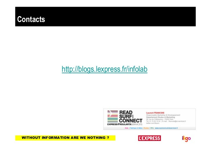 Contacts                 http://blogs.lexpress.fr/infolab WITHOUT INFORMATION ARE WE NOTHING ?