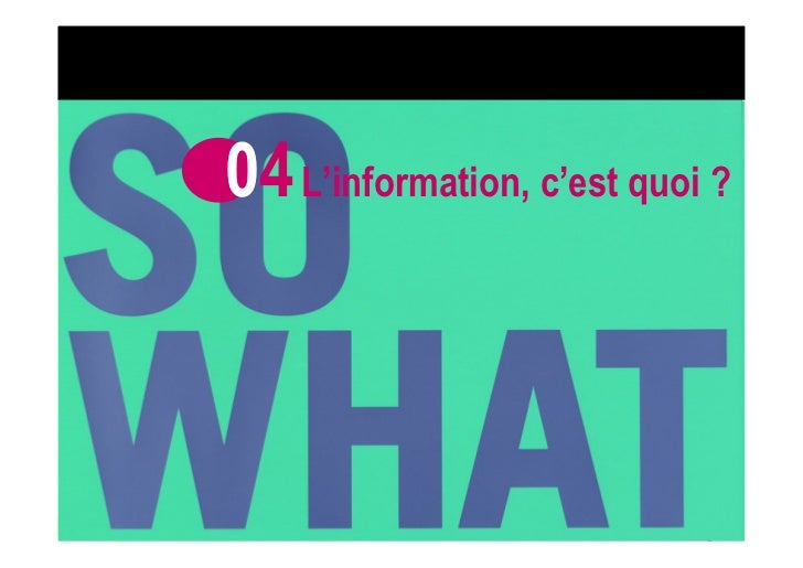 04 L'information, c'est quoi ?WITHOUT INFORMATION ARE WE NOTHING ?