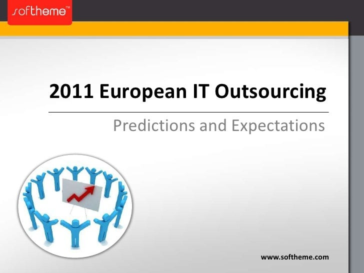 2011 European IT Outsourcing <br />Predictions and Expectations<br />www.softheme.com<br />