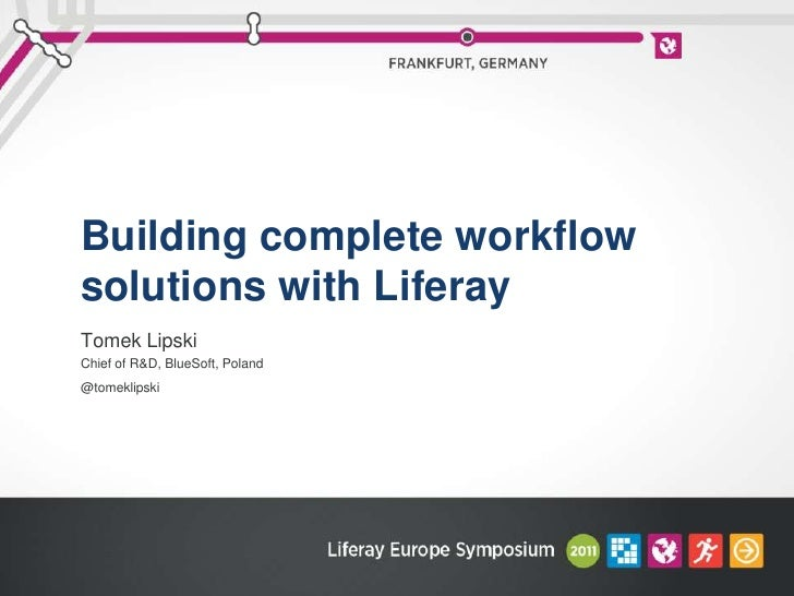 Building complete workflow solutions with Liferay<br />Tomek Lipski<br />Chief of R&D, BlueSoft, Poland<br />@tomeklipski<...