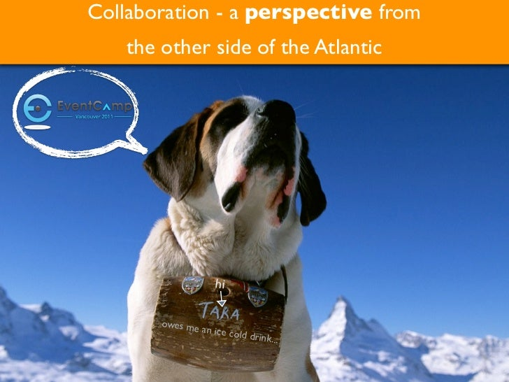 Collaboration - a perspective from   the other side of the Atlantic                    hi       owes me               an  ...