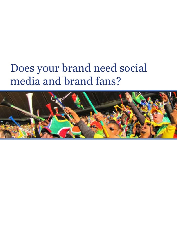 Does your brand need socialmedia and brand fans?