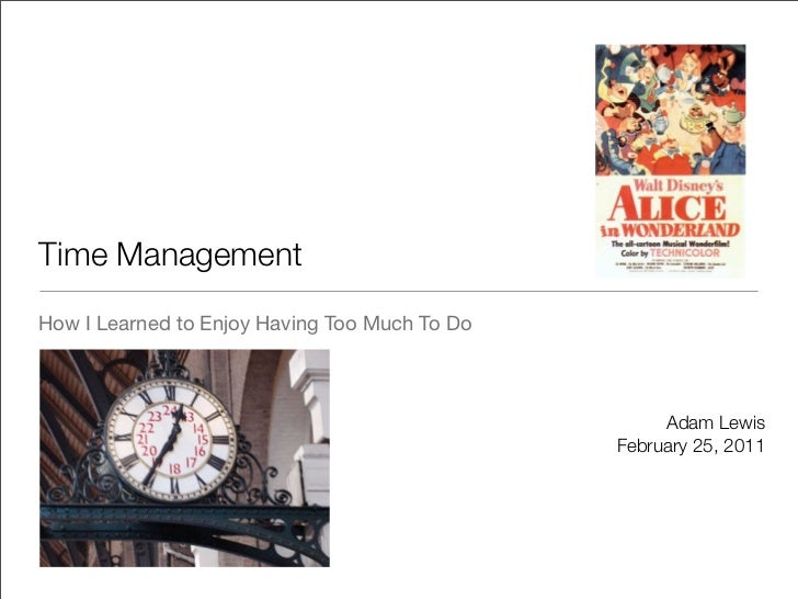 Time ManagementHow I Learned to Enjoy Having Too Much To Do                                                    Adam Lewis ...