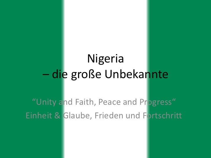 """Nigeria    – die große Unbekannte  """"Unity and Faith, Peace and Progress""""Einheit & Glaube, Frieden und Fortschritt"""