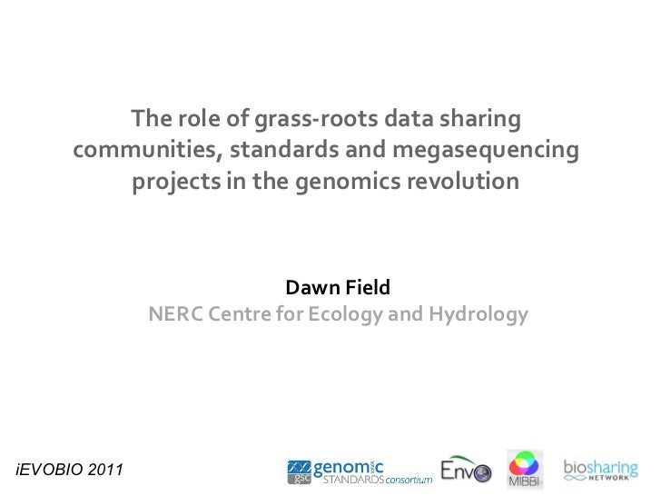 The role of grass-roots data sharing communities, standards and megasequencing projects in the genomics revolution Dawn Fi...