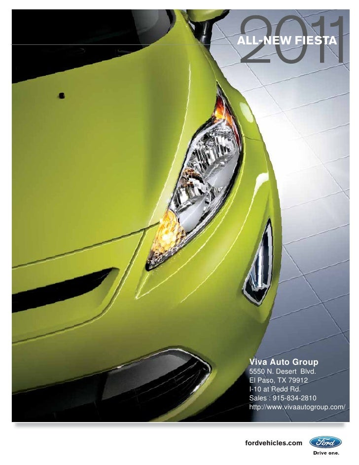 ALL-NEW FIESTA       Viva Auto Group   5550 N. Desert Blvd.   El Paso, TX 79912   I-10 at Redd Rd.   Sales : 915-834-2810 ...