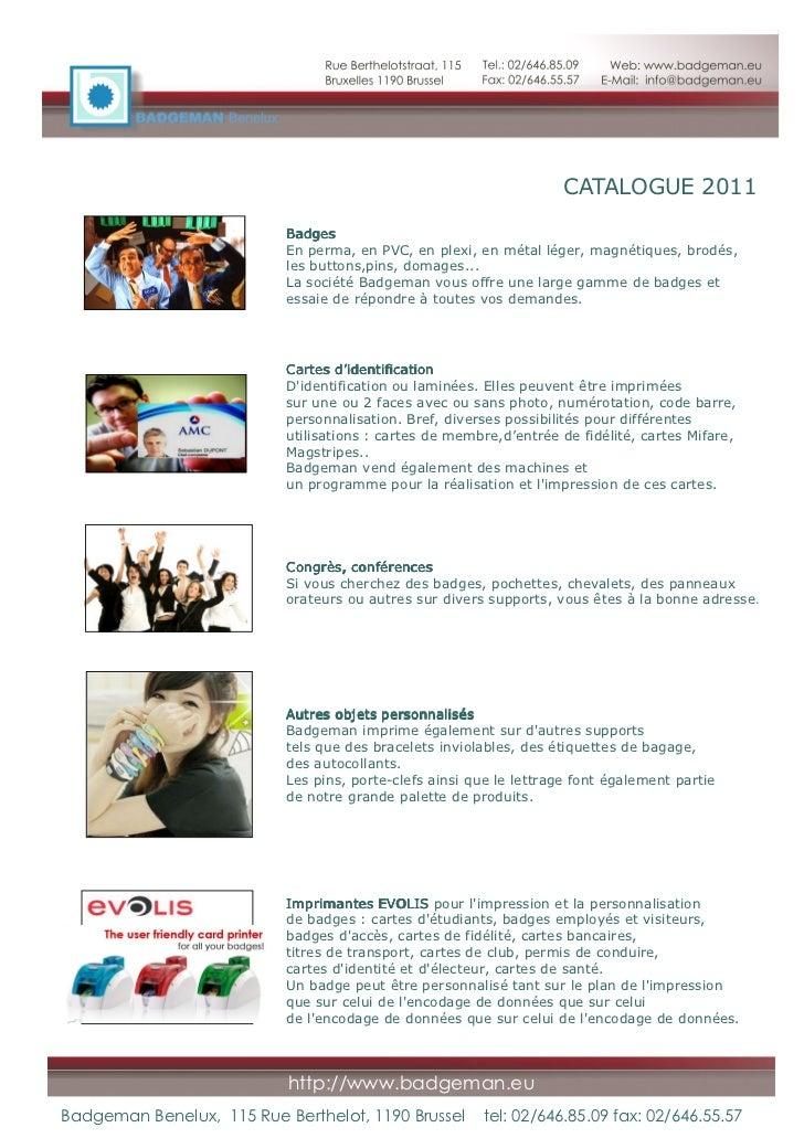CATALOGUE 2011                           Badges                           En perma, en PVC, en plexi, en métal léger, magn...