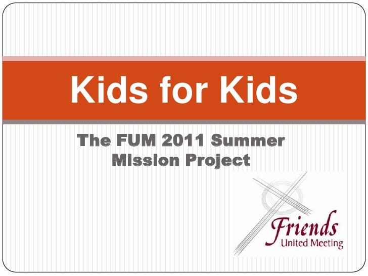 The FUM 2011 Summer Mission Project<br />Kids for Kids<br />