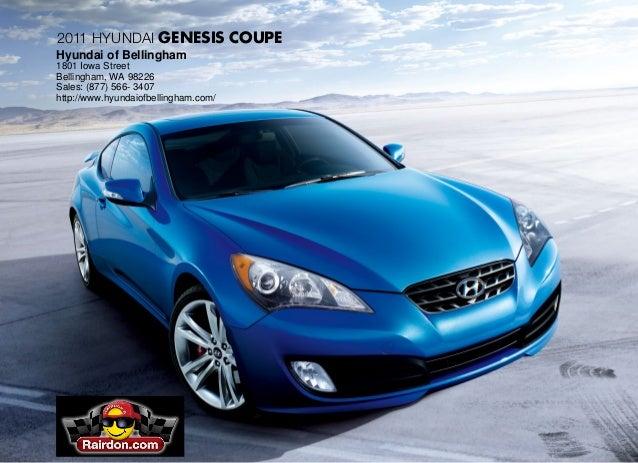 2011 Hyundai Genesis Coupe Hyundai of Bellingham 1801 Iowa Street Bellingham, WA 98226 Sales: (877) 566- 3407 http://www.h...