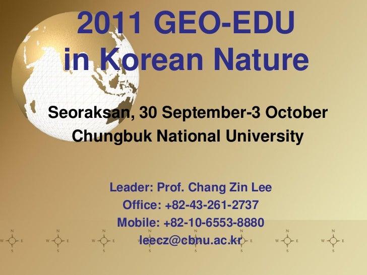 2011 GEO-EDU in Korean NatureSeoraksan, 30 September-3 October  Chungbuk National University       Leader: Prof. Chang Zin...