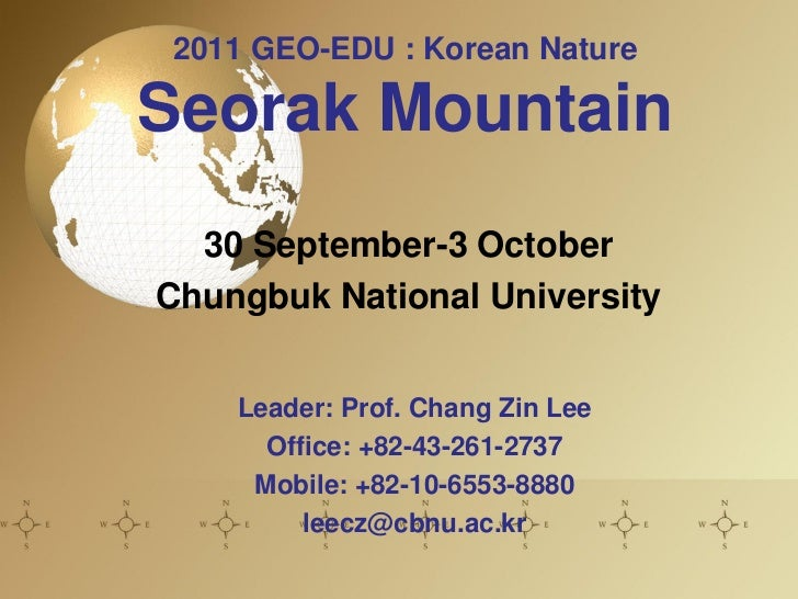 2011 GEO-EDU : Korean NatureSeorak Mountain  30 September-3 OctoberChungbuk National University    Leader: Prof. Chang Zin...