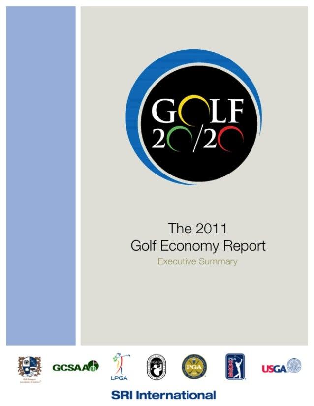 SRI International Page 1 The 2011 Golf Economy ReportOctober 2012 OVERVIEW The 2011 Golf Economy Report represents the thi...