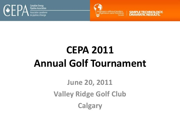 CEPA 2011Annual Golf Tournament<br />June 20, 2011<br />Valley Ridge Golf Club<br />Calgary<br />