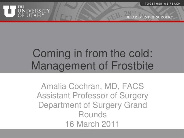 DEPARTMENT OF SURGERYComing in from the cold:Management of Frostbite  Amalia Cochran, MD, FACS Assistant Professor of Surg...