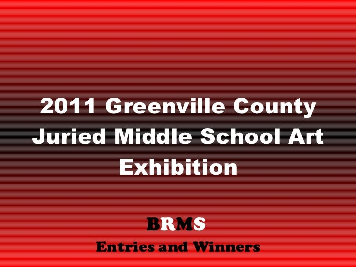 2011 Greenville County Juried Middle School Art Exhibition B R M S   Entries and Winners
