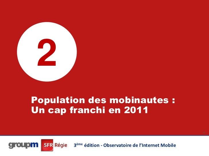 2Population des mobinautes :Un cap franchi en 2011                                                           14        3èm...