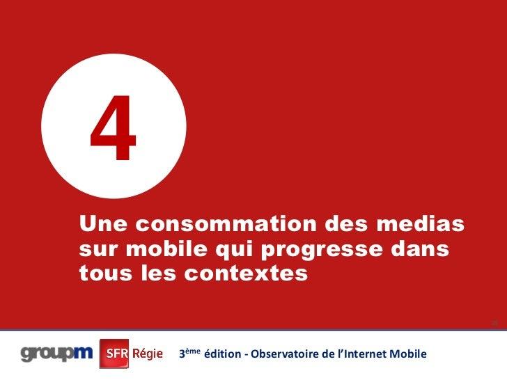 4Une consommation des mediassur mobile qui progresse danstous les contextes                                               ...