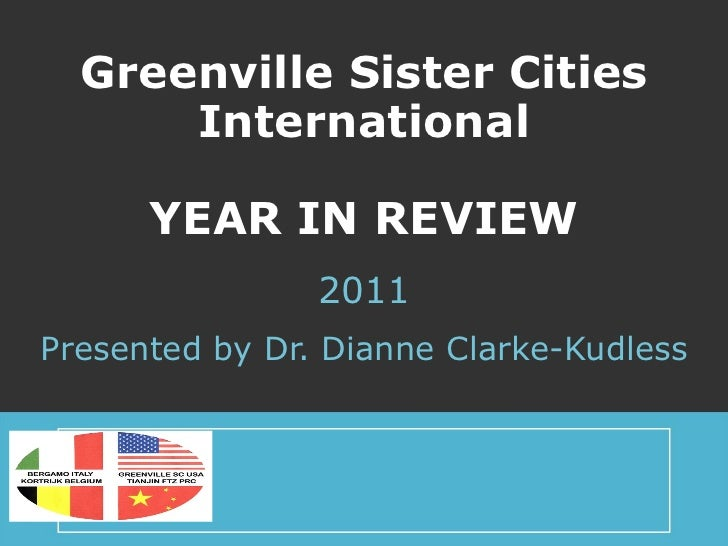 Greenville Sister Cities International YEAR IN REVIEW 2011 Presented by Dr. Dianne Clarke-Kudless