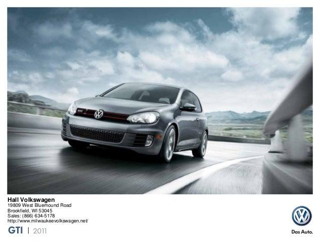 GTI 2011 Hall Volkswagen 19809 West Bluemound Road Brookfield, WI 53045 Sales: (866) 634-5178 http://www.milwaukeevolkswag...