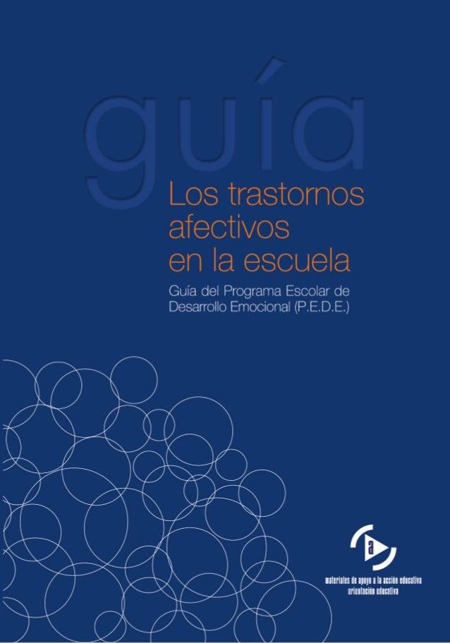 Los trastornos afectivos en la escuela Guía del Programa Escolar de Desarrollo Emocional (P.E.D.E.) LUIS LOZANO GONZÁLEZ E...
