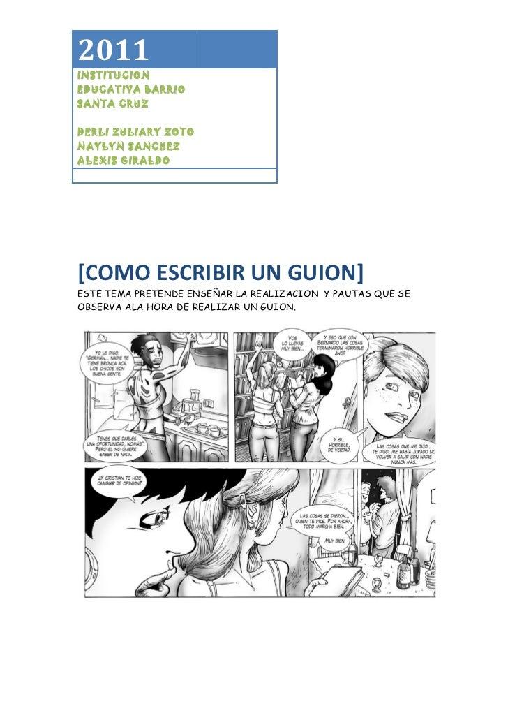 2011INSTITUCIONEDUCATIVA BARRIOSANTA CRUZDERLI ZULIARY ZOTONAYLYN SANCHEZALEXIS GIRALDO[COMO ESCRIBIR UN GUION]ESTE TEMA P...