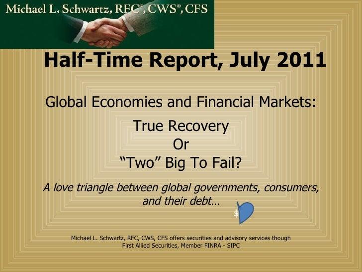 Half-Time Report, July 2011 <ul><li>Global Economies and Financial Markets: </li></ul><ul><li>True Recovery </li></ul><ul>...