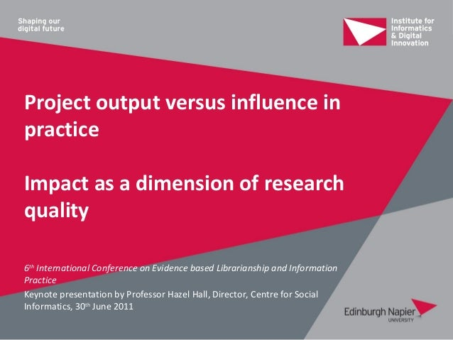 Project output versus influence inpracticeImpact as a dimension of researchquality6th International Conference on Evidence...