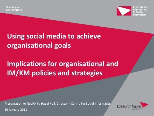 Using social media to achieve organisational goals Implications for organisational and IM/KM policies and strategiesPresen...