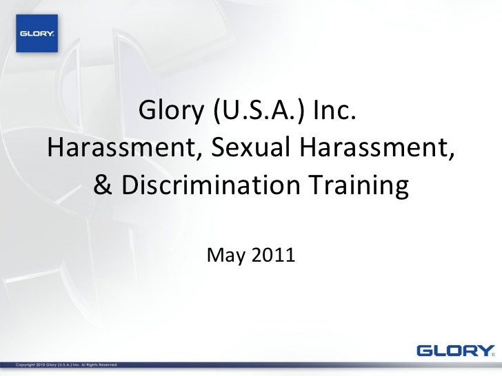 Glory (U.S.A.) Inc.  Harassment, Sexual Harassment, & Discrimination Training May 2011