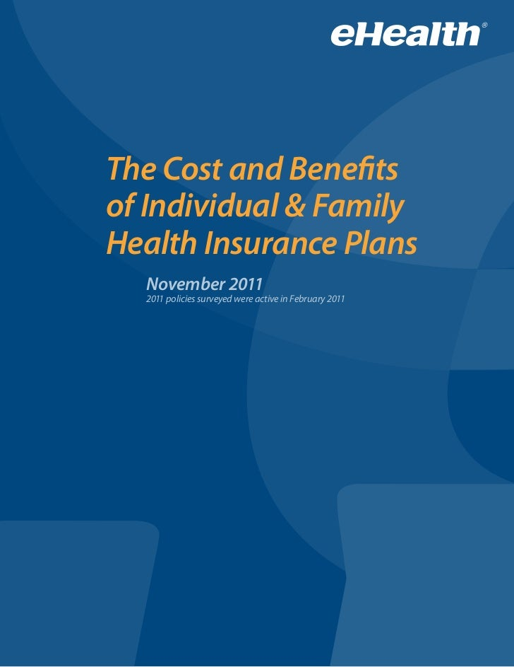 The Cost and Benefitsof Individual & FamilyHealth Insurance Plans  November 2011  2011 policies surveyed were active in Fe...