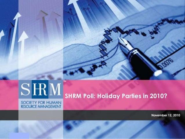 SHRM Poll: Holiday Parties in 2010? November 12, 2010
