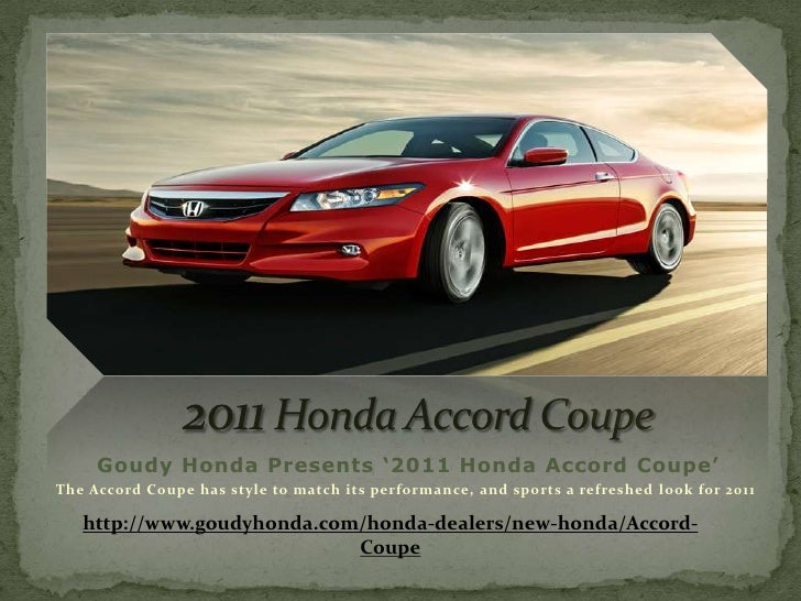 2011 Honda Accord Coupe<br />Goudy Honda Presents '2011 Honda Accord Coupe'<br />The Accord Coupe has style to match its p...