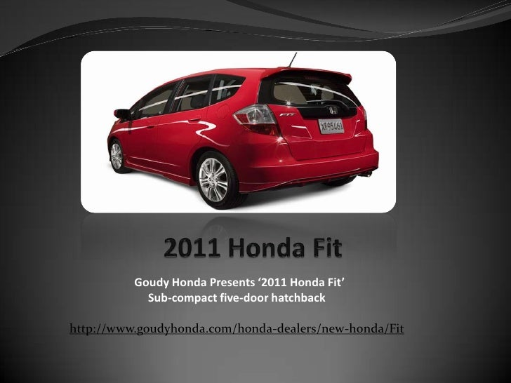 2011 Honda Fit <br />Goudy Honda Presents '2011 Honda Fit' <br />Sub-compact five-door hatchback<br />http://www.goudyhond...