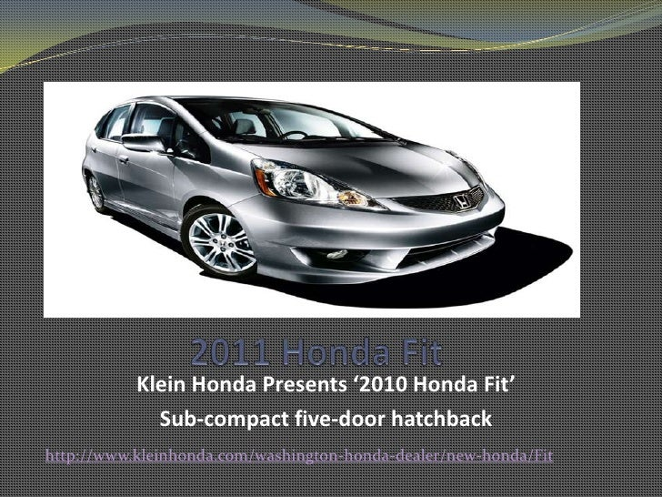 2011 Honda Fit <br />Klein Honda Presents '2010 Honda Fit' <br />Sub-compact five-door hatchback<br />http://www.kleinhond...