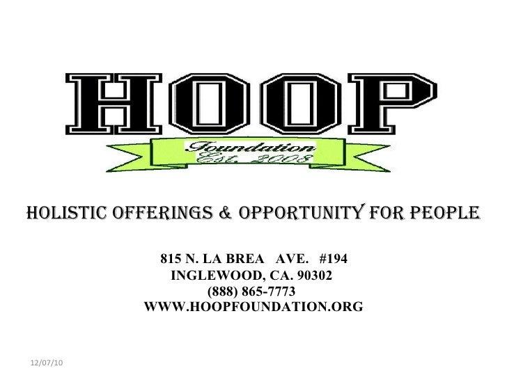 HOLISTIC OFFERINGS & OPPORTUNITY FOR PEOPLE     815 N. LA BREA  AVE.  #194  INGLEWOOD, CA. 90302  (888) 865-7773  WWW.HOOP...