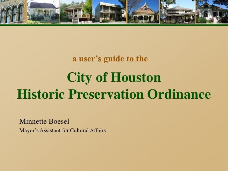 a user's guide to the         City of HoustonHistoric Preservation OrdinanceMinnette BoeselMayor's Assistant for Cultural ...