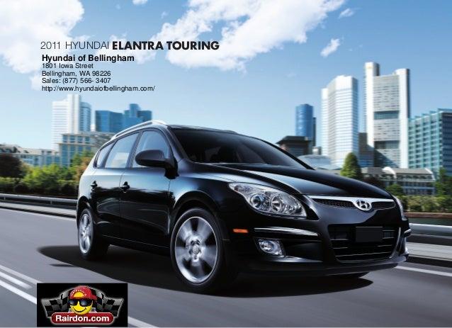 2011 Hyundai ELANTRA TOURING Hyundai of Bellingham 1801 Iowa Street Bellingham, WA 98226 Sales: (877) 566- 3407 http://www...