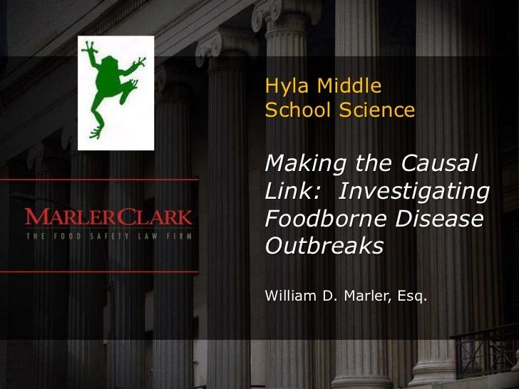 Hyla MiddleSchool ScienceMaking the CausalLink: InvestigatingFoodborne DiseaseOutbreaksWilliam D. Marler, Esq.