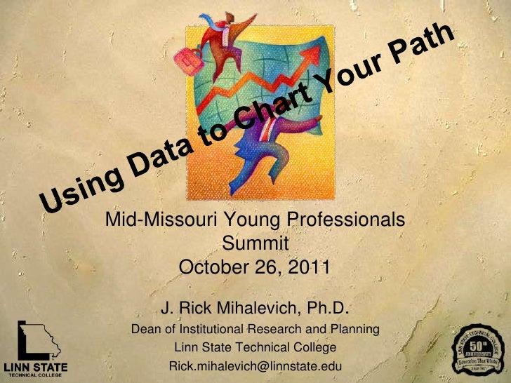 Mid-Missouri Young Professionals             Summit       October 26, 2011       J. Rick Mihalevich, Ph.D.  Dean of Instit...