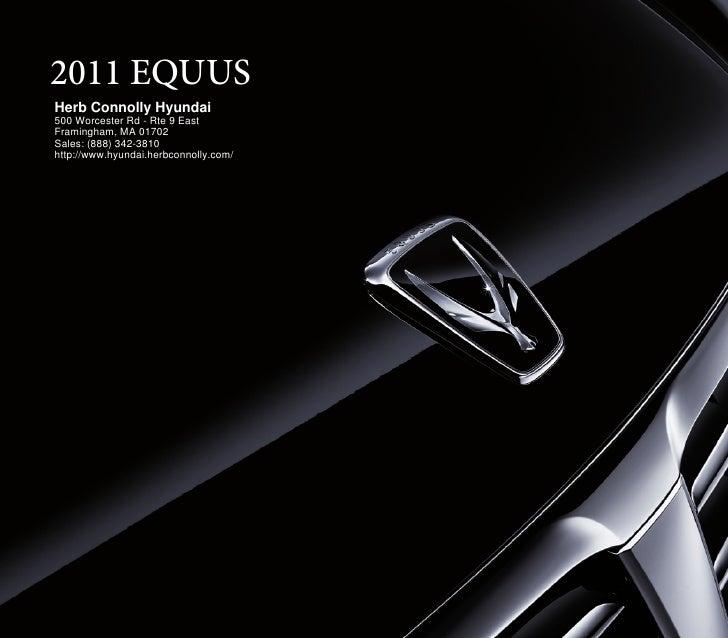2011 EQUUSHerb Connolly Hyundai500 Worcester Rd - Rte 9 EastFramingham, MA 01702Sales: (888) 342-3810http://www.hyundai.he...
