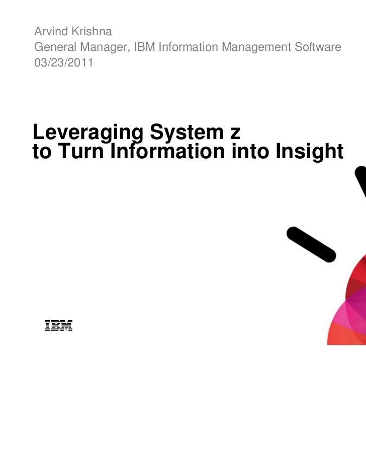 Arvind KrishnaGeneral Manager, IBM Information Management Software03/23/2011Leveraging System zto Turn Information into In...
