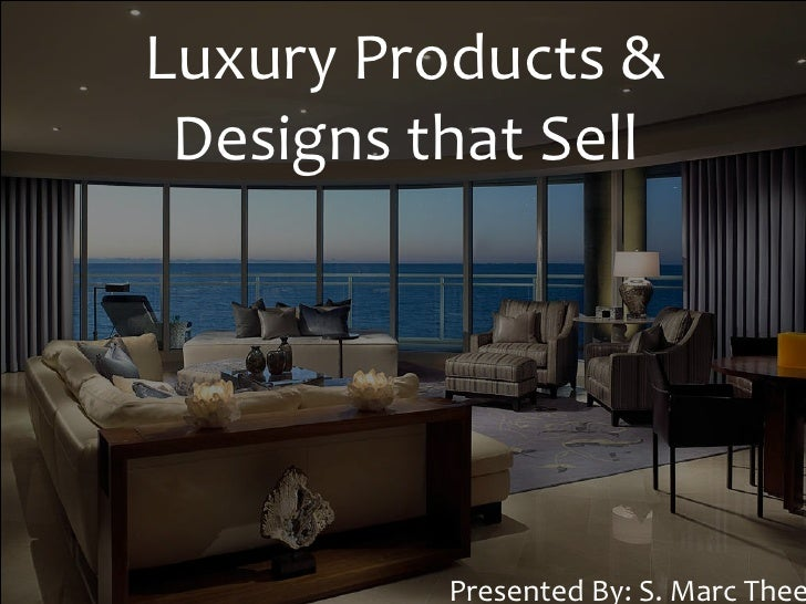 Luxury Products & Designs that Sell Presented By: S. Marc Thee