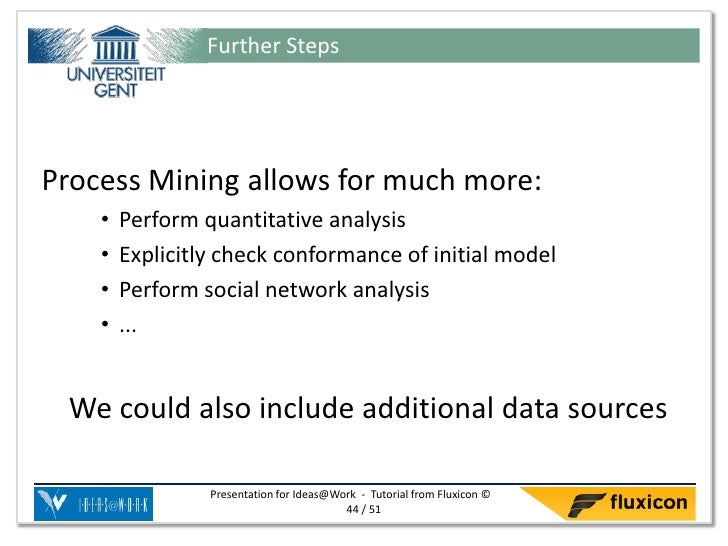 Further StepsProcess Mining allows for much more:    •   Perform quantitative analysis    •   Explicitly check conformance...