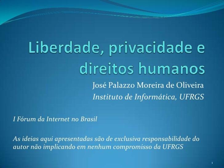 Liberdade, privacidade e direitos humanos<br />José Palazzo Moreira de Oliveira<br />Instituto de Informática, UFRGS<br />...