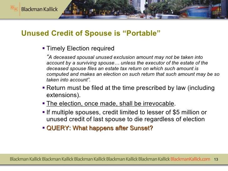 "Unused Credit of Spouse is ""Portable"" <ul><li>Timely Election required  </li></ul><ul><li>"" A deceased spousal unused excl..."