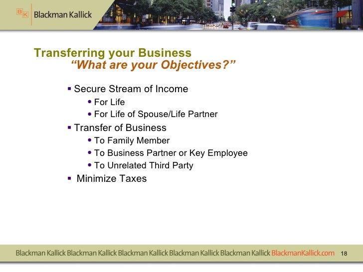 "Transferring your Business ""What are your Objectives?"" <ul><li>Secure Stream of Income </li></ul><ul><ul><li>For Life </li..."
